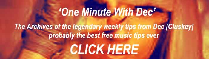 he archive of 'One Minute with Dec' the weekly tips from Dec on music